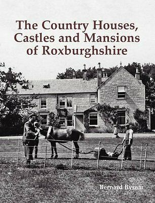 The Country Houses, Castles and Mansions of Roxburghshire by Bernard Byrom...