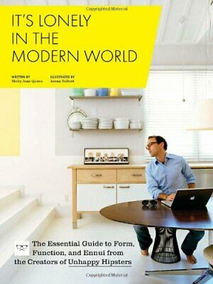It's Lonely in the Modern World: The Essential Guide to Form, Function & Ennui