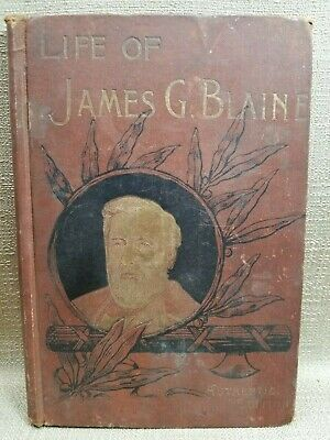 Life of the Hon James G Blaine Authentic Edition R. H. Woodward Company 1893