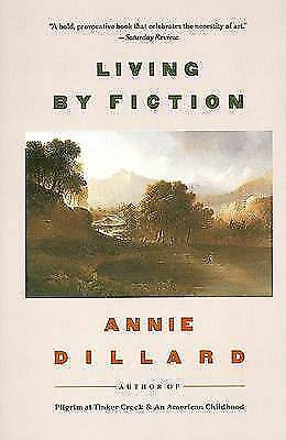 Living by Fiction by Dillard, Annie