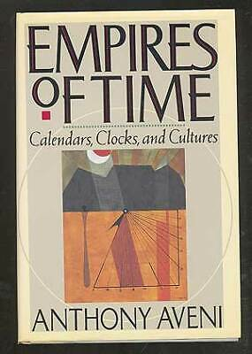 Anthony AVENI / Empires of Time Calendars Clocks and Cultures First Edition 1989