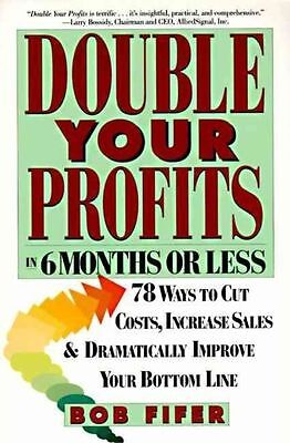 Double Your Profits: In Six Months or Less by Fifer, Bob