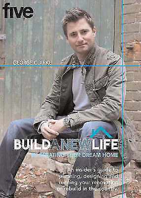 BUILD A NEW LIFE: By Creating Your Dream Home: By Creating Your New Home, Clarke
