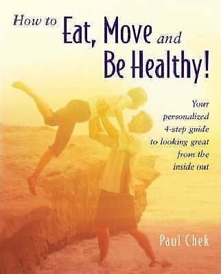 How to Eat, Move and be Healthy,Paul Chek