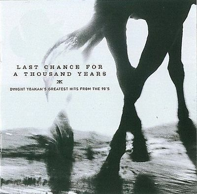 Last Chance For A Thousand Years - Dwight Yoakam's Greatest Hits From The '90's