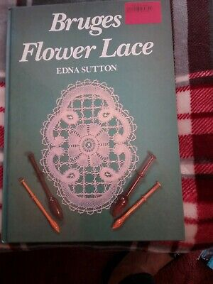 'BRUGES FLOWER LACE'  by EDNA SUTTON  HARDBACK BOOK IN EXC COND.  Hb book