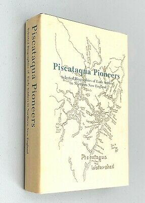 Piscataqua Pioneers - Selected Biographies of Early Settlers in Northern New Eng