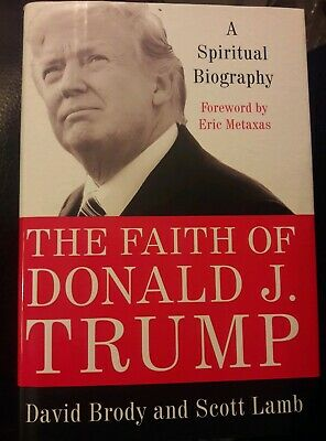 The Faith of Donald J. Trump A Spiritual Biography by David Brody and Scott Lamb
