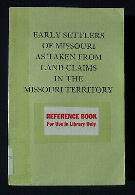 Early Settlers of Missouri as taken from Land Claims in the Missouri Territory