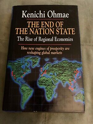 The End of the Nation State : The Rise of Regional Economies by Kenichi Ohmae