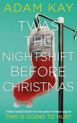 Twas The Nightshift Before Christmas by Adam Kay (NEW Hardback)