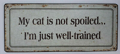 Metal Cat Sign My cat is not spoiled I'm just well-trained 12x5 Retro Distressed