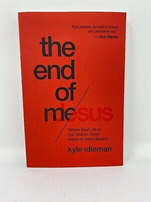 The End of Me: Where Real Life in the Upside-Down Ways of Jesus Begins, Idleman,