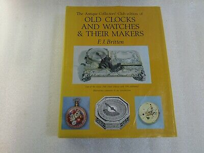 Old Clocks And Watches & Their Makers Hardback Book , F J Britten