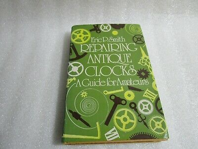 Repairing Antique Clocks  A Guide For Amateurs  Hardback Book , Eric P Smith