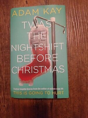 Twas The Nightshift Before Christmas. Book. By Adam Kay