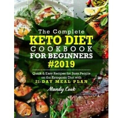 The Complete Keto Diet Cookbook For Beginners 2019: Quick & Easy Recipes