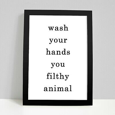 Wash Your Hands You Filthy Animal Home Bathroom Toilet Funny Wall Art Print Gift