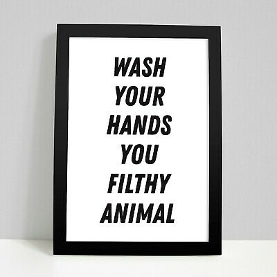 WASH YOUR HANDS YOU FILTHY ANIMAL - Home Bathroom Toilet Funny Wall Art Print