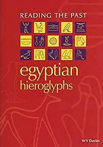 Egyptian Hieroglyphs (Reading the Past - Cuneiform to the Alphabet), W. V. Davie