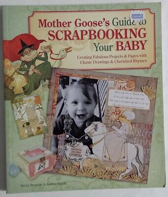 Mother Goose's Guide to Scrapbooking Your Baby: Creating Fabulous Projects...