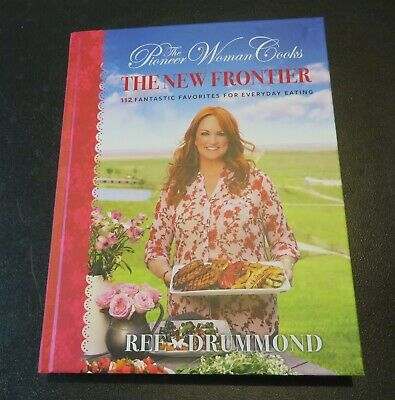 The Pioneer Woman Cooks: The New Frontier Ree Drummond 112 Fantastic Favorites!