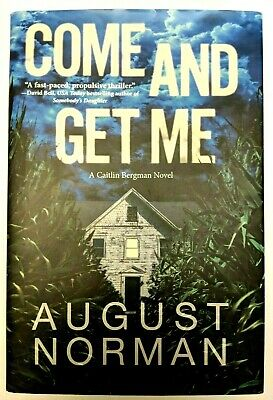 Come and Get Me: A Caitlin Bergman Novel by August Norman Hardcover Book
