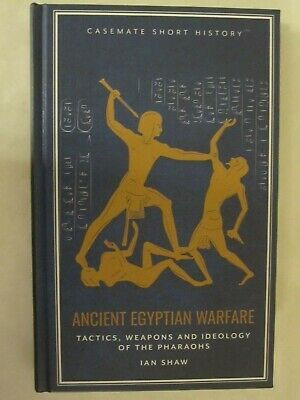 Ancient Egyptian Warfare - Tactics, Weaponry and Ideology of the Pharaohs