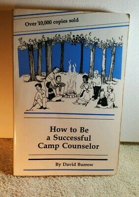 HOW TO BE A SUCCESSFUL CAMP COUNSELOR By David Burrow