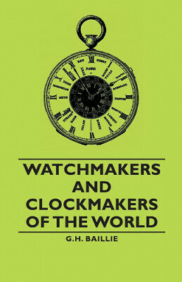 Watchmakers and Clockmakers of the World by Baillie, G. H..