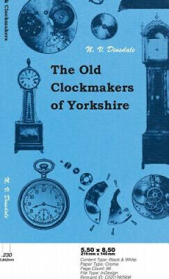 The Old Clockmakers of Yorkshire by N. V. Dinsdale.
