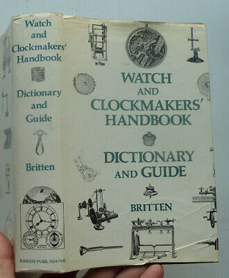 Watch And Clockmakers Handbook By F,J, Britten, 1976