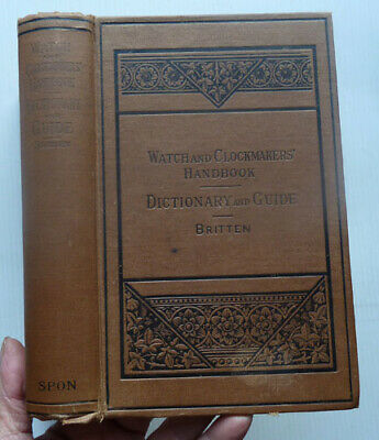 Watch And Clockmakers Handbook By F,J, Britten, 1920