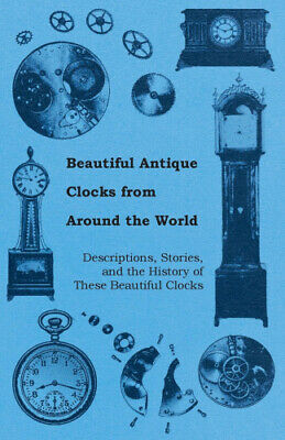 Beautiful Antique Clocks from Around the World - Descriptions, Stories, and