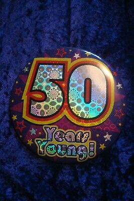 50 Years Young! Birthday Badge Large Six Inch.round.age.half Century.celebrate.