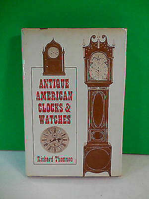 Antique American Clocks and Watches by Richard Thomson 1968 HB, DJ Ex