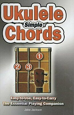 Simple Ukulele Chords: Easy-to-Use, Easy-to-Carry, The Essential Playing Compani