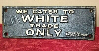 Cast Iron Segregation Sign We Cater to White Trade Only Nashville 1938