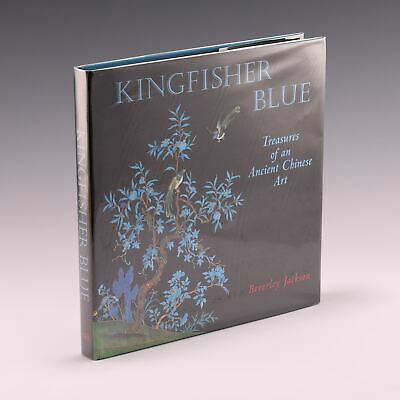 Kingfisher Blue: Treasures of an Ancient Chinese Art by Beverley Jackson