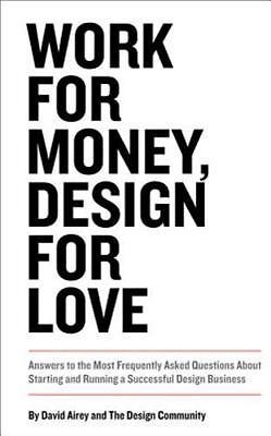 Work for Money, Design for Love: Answers to the Most Frequently Asked Questions