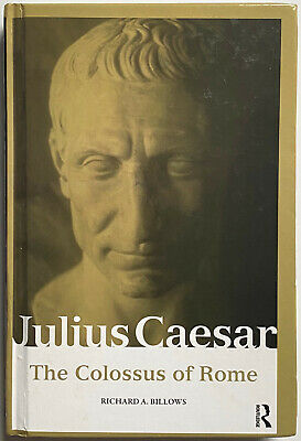 JULIUS CAESAR: The Colossus of Rome by Richard A. Billows