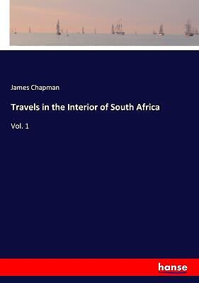 Travels in the Interior of South Africa ~ James Chapman ~  9783744760874