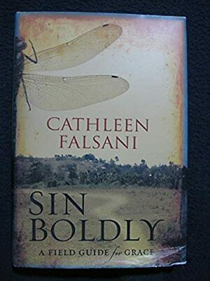 Sin Boldly: A Field Guide for Grace [Hardcover] [Aug 25, 2008] Falsani, Cathleen