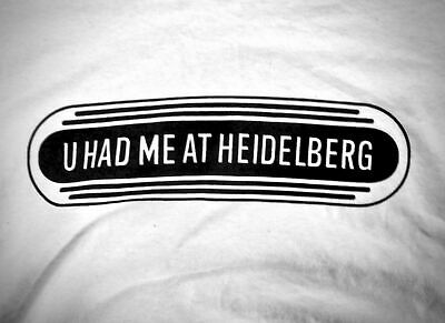 U Had Me At Heidelberg Letterpress Printing T-Shirt MEDIUM Unisex New