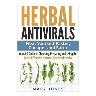 Herbal Antivirals: Heal Yourself Faster, Cheaper and Safer Your A-Z Guide(P.D.F)