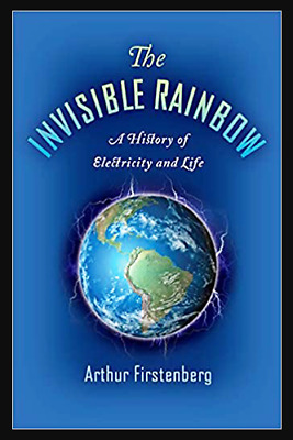 The Invisible Rainbow: A History of Electricity (E-B0K&AUDI0B00K||E-MAILED)