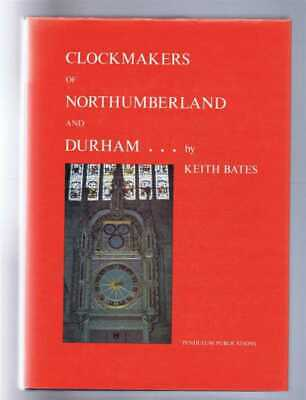 Horology: Keith Bates; Clockmakers of Northumberland and Durham. 1980