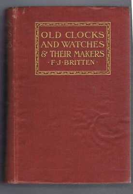 Horology: 1911 F J Britten; Old Clocks and Watches and their Makers