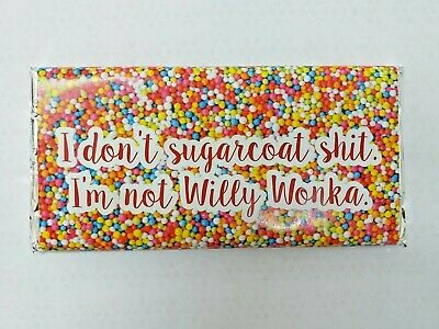I DONT SUGARCOAT SH@T. I'N NOT WILLY WONKA Funny  chocolate bar,