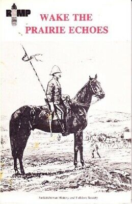 Wake the Prairie Echoes: Mounted Police Story in Verse  1973 222213